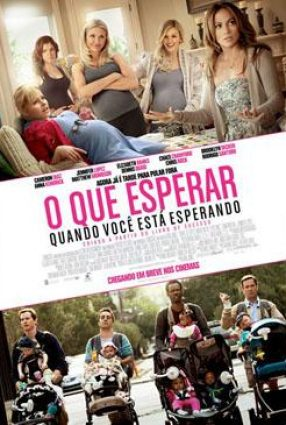 Cartaz do filme O QUE ESPERAR QUANDO VOCÊ ESTÁ ESPERANDO – What to Expect When You're Expecting